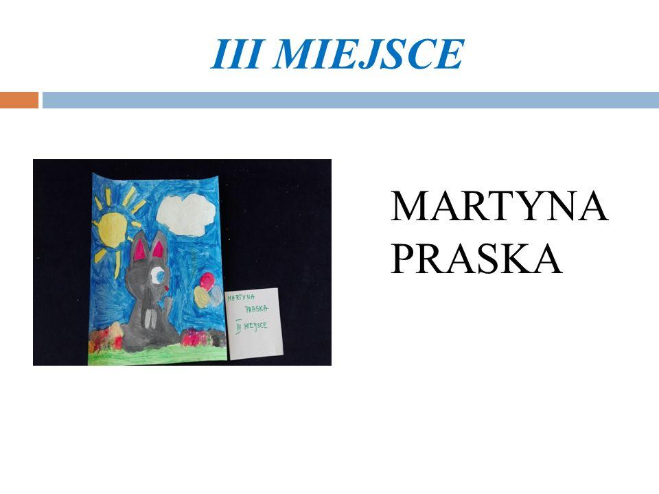 III MIEJSCE MARTYNA PRASKA
