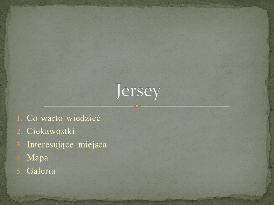 1.Jersey - terytorium zależne Korony brytyjskiej przy francuskim wybrzeżu na Kanale La Manche.