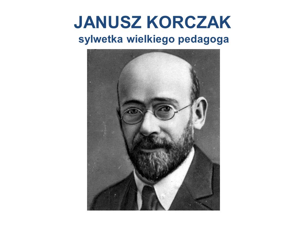 JANUSZ KORCZAK sylwetka wielkiego pedagoga