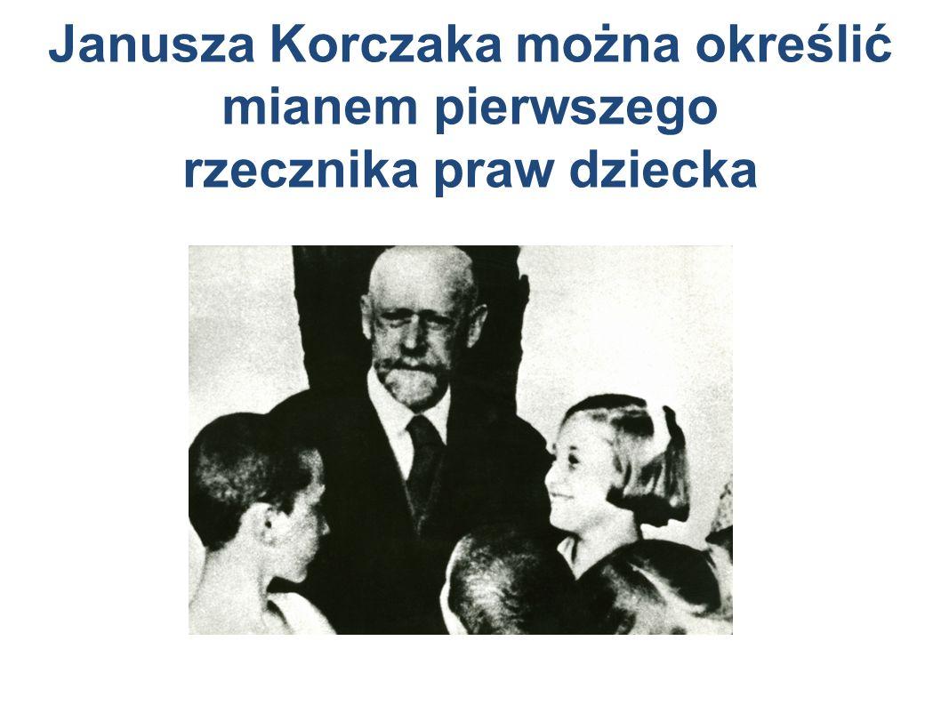 Janusza Korczaka można określić mianem pierwszego rzecznika praw dziecka