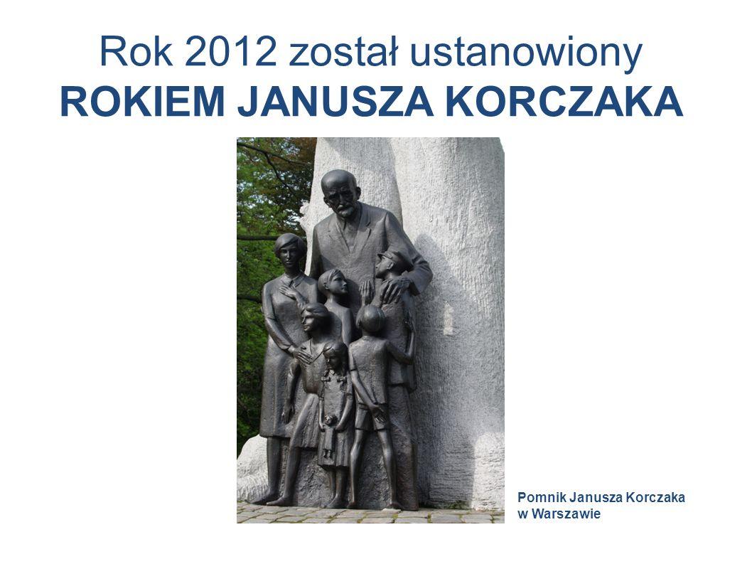 Rok 2012 został ustanowiony ROKIEM JANUSZA KORCZAKA Pomnik Janusza Korczaka w Warszawie