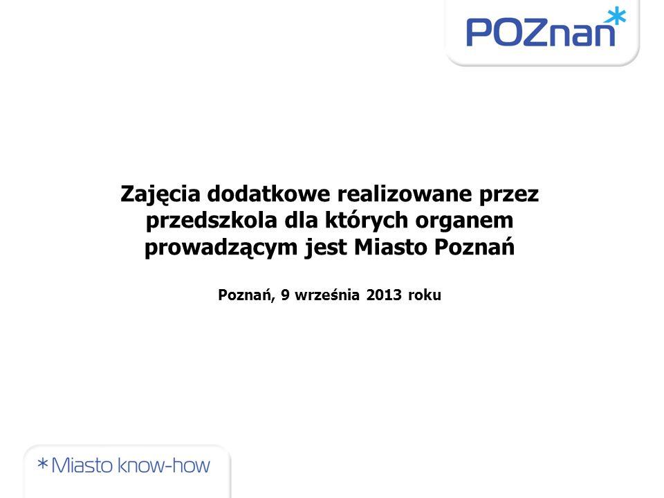 Zajęcia dodatkowe realizowane przez przedszkola dla których organem prowadzącym jest Miasto Poznań Poznań, 9 września 2013 roku