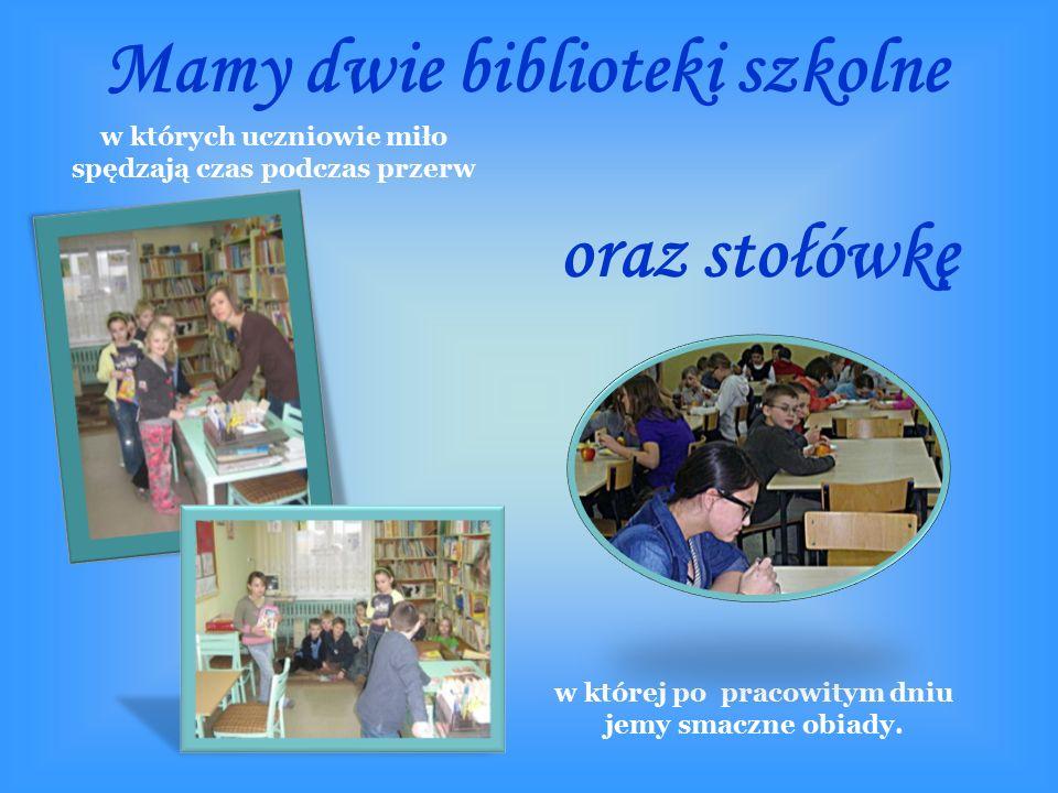 Mamy dwie biblioteki szkolne w których uczniowie miło spędzają czas podczas przerw oraz stołówkę w której po pracowitym dniu jemy smaczne obiady.