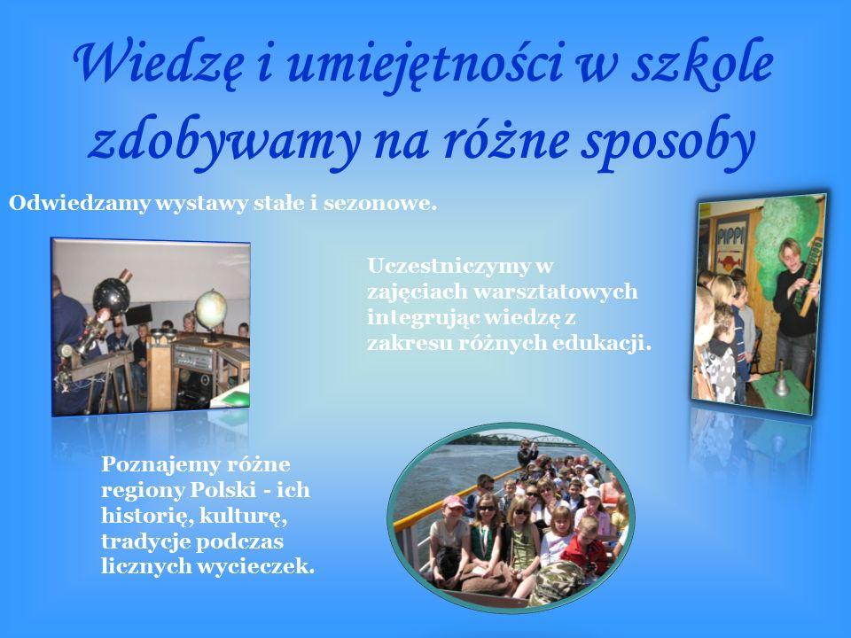 Wiedzę i umiejętności w szkole zdobywamy na różne sposoby Odwiedzamy wystawy stałe i sezonowe.