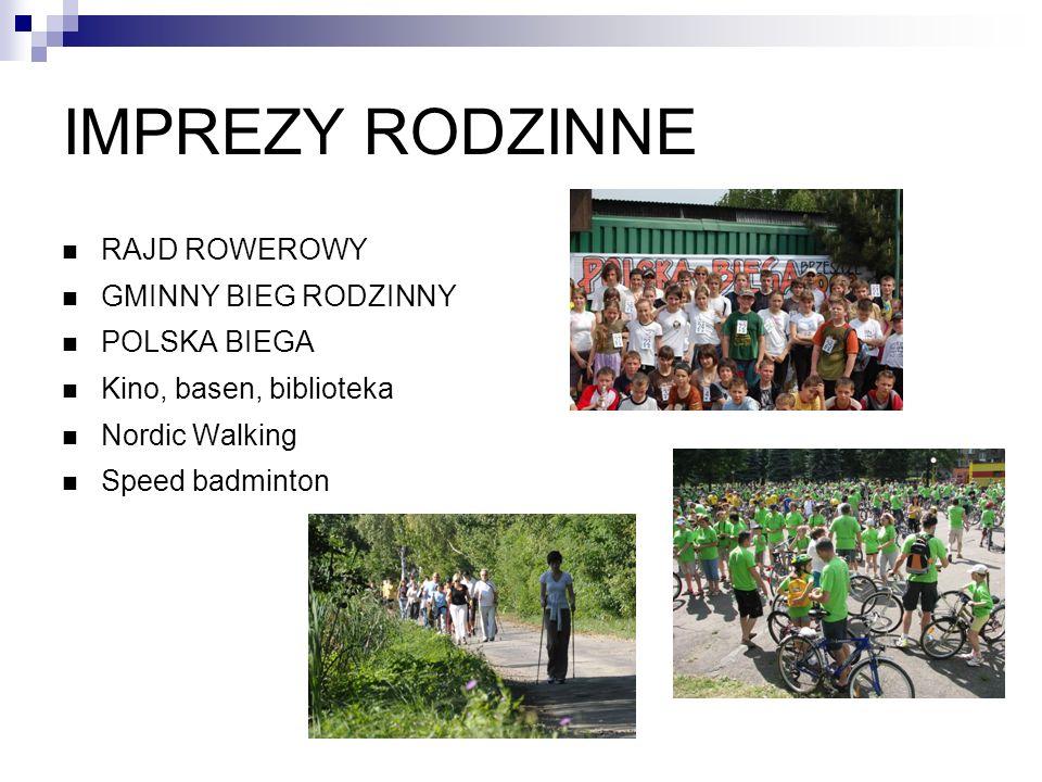 IMPREZY RODZINNE RAJD ROWEROWY GMINNY BIEG RODZINNY POLSKA BIEGA Kino, basen, biblioteka Nordic Walking Speed badminton