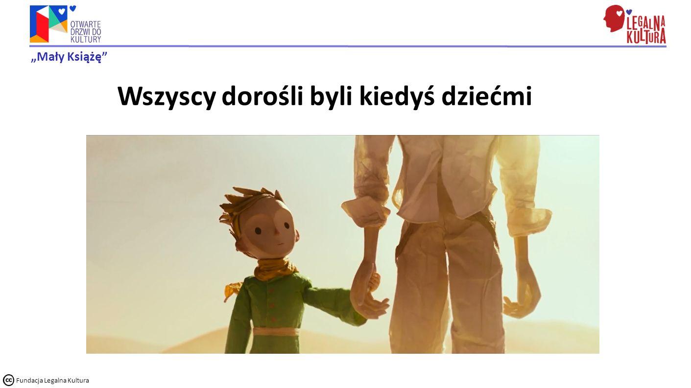 """""""Mały Książę"""" Fundacja Legalna Kultura Wszyscy dorośli byli kiedyś dziećmi"""