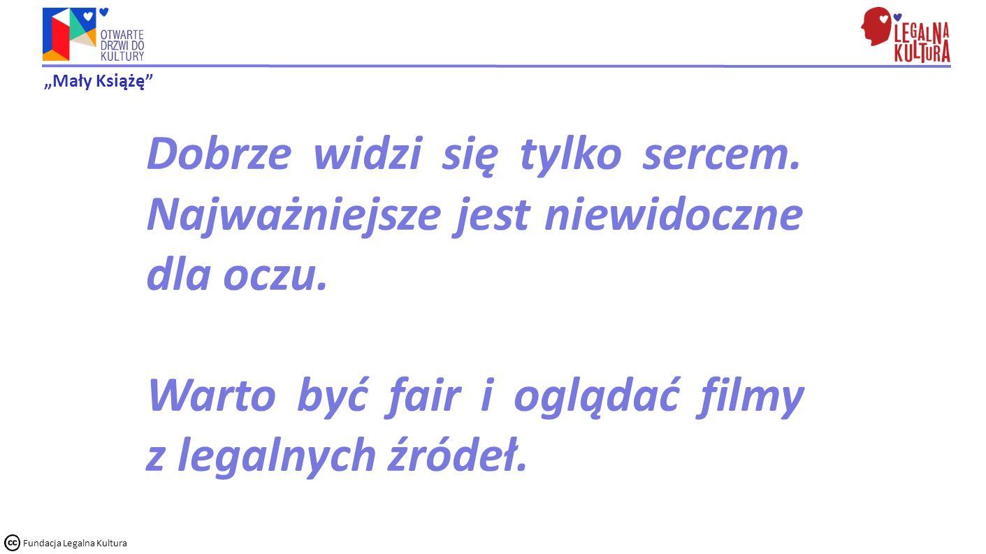 """""""Mały Książę Fundacja Legalna Kultura Dobrze widzi się tylko sercem."""