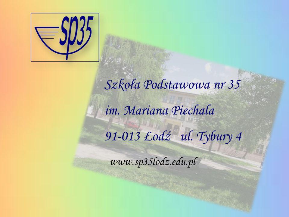 Szkoła Podstawowa nr 35 im. Mariana Piechala 91-013 Łodź ul. Tybury 4 www.sp35lodz.edu.pl
