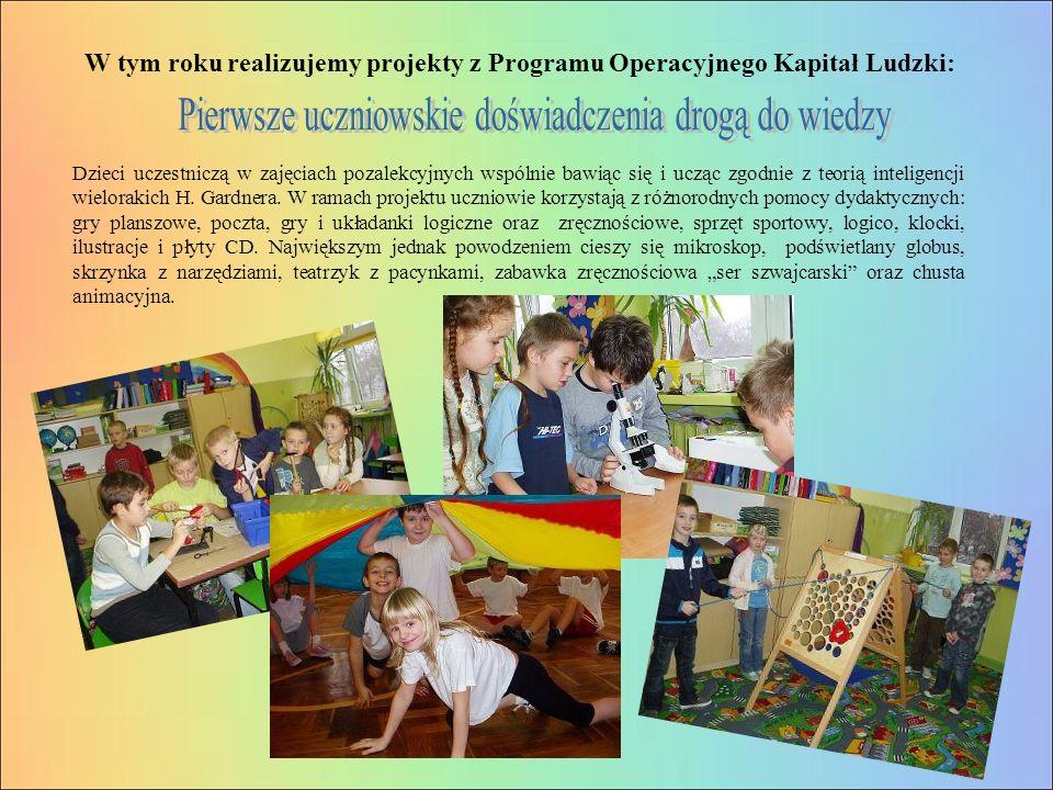 W tym roku realizujemy projekty z Programu Operacyjnego Kapitał Ludzki: Dzieci uczestniczą w zajęciach pozalekcyjnych wspólnie bawiąc się i ucząc zgodnie z teorią inteligencji wielorakich H.