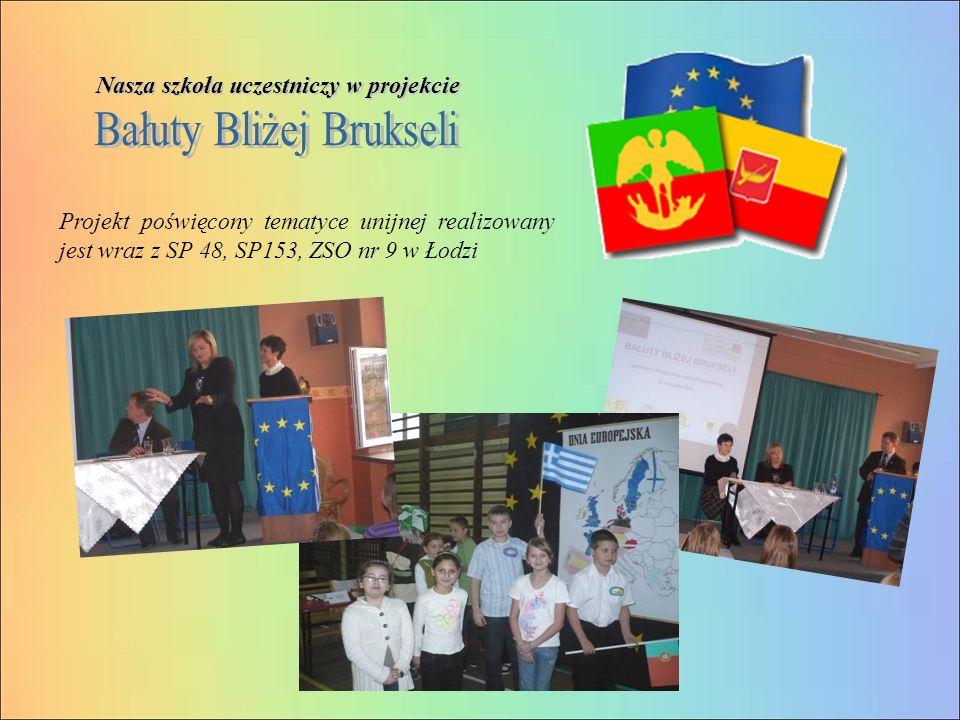 Nasza szkoła uczestniczy w projekcie Projekt poświęcony tematyce unijnej realizowany jest wraz z SP 48, SP153, ZSO nr 9 w Łodzi