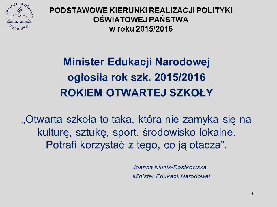 PODSTAWOWE KIERUNKI REALIZACJI POLITYKI OŚWIATOWEJ PAŃSTWA w roku 2015/2016 Minister Edukacji Narodowej ogłosiła rok szk. 2015/2016 ROKIEM OTWARTEJ SZ