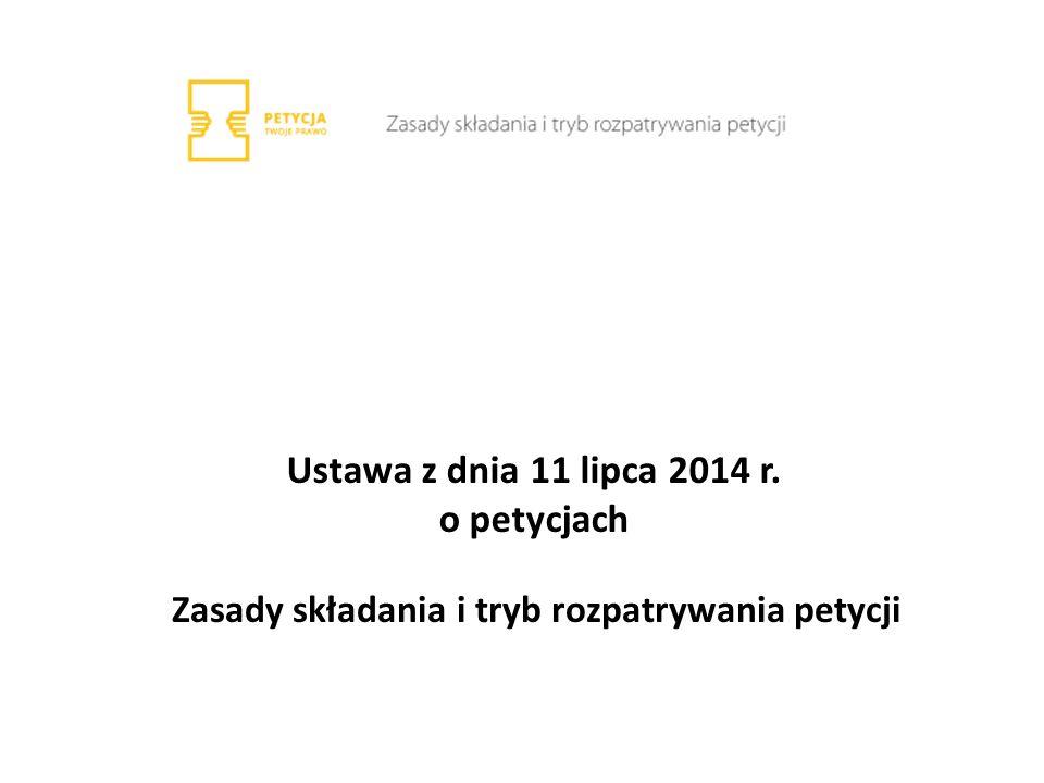Ustawa z dnia 11 lipca 2014 r. o petycjach Zasady składania i tryb rozpatrywania petycji