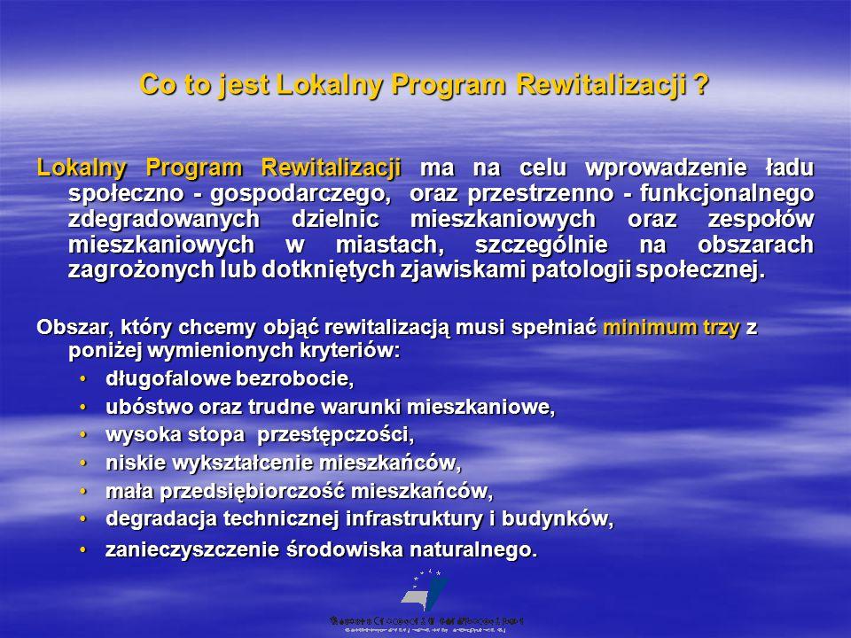Co to jest Lokalny Program Rewitalizacji ? Lokalny Program Rewitalizacji ma na celu wprowadzenie ładu społeczno - gospodarczego, oraz przestrzenno - f