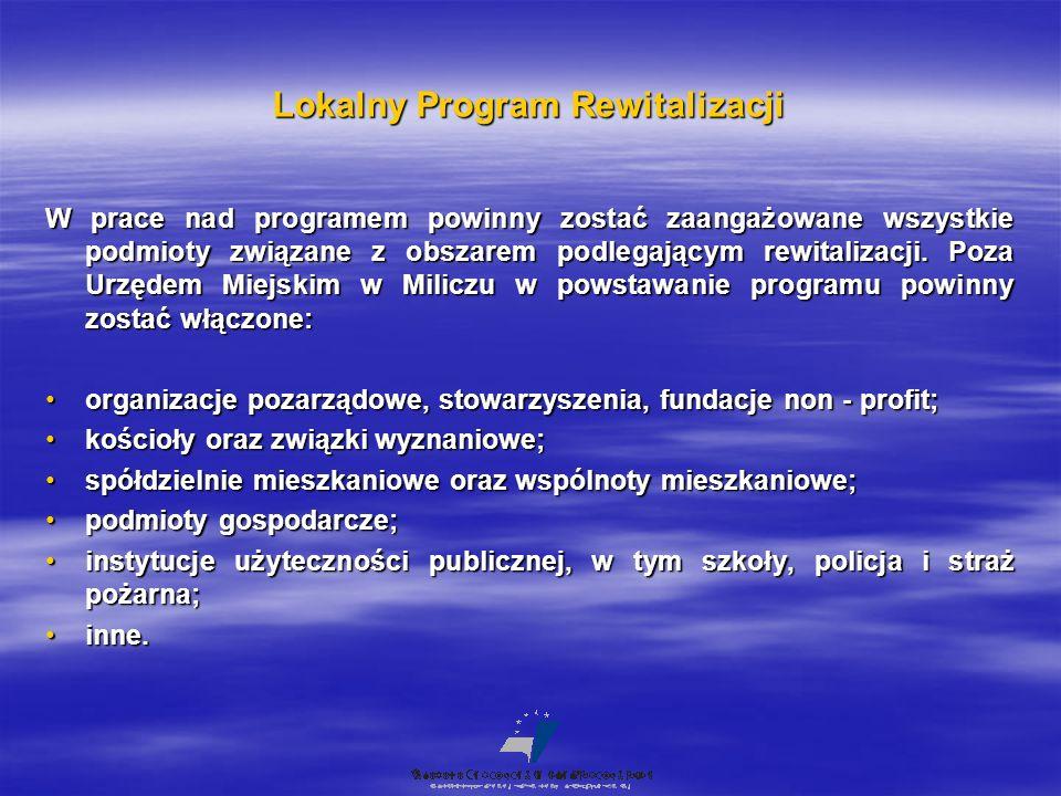 Lokalny Program Rewitalizacji W prace nad programem powinny zostać zaangażowane wszystkie podmioty związane z obszarem podlegającym rewitalizacji. Poz