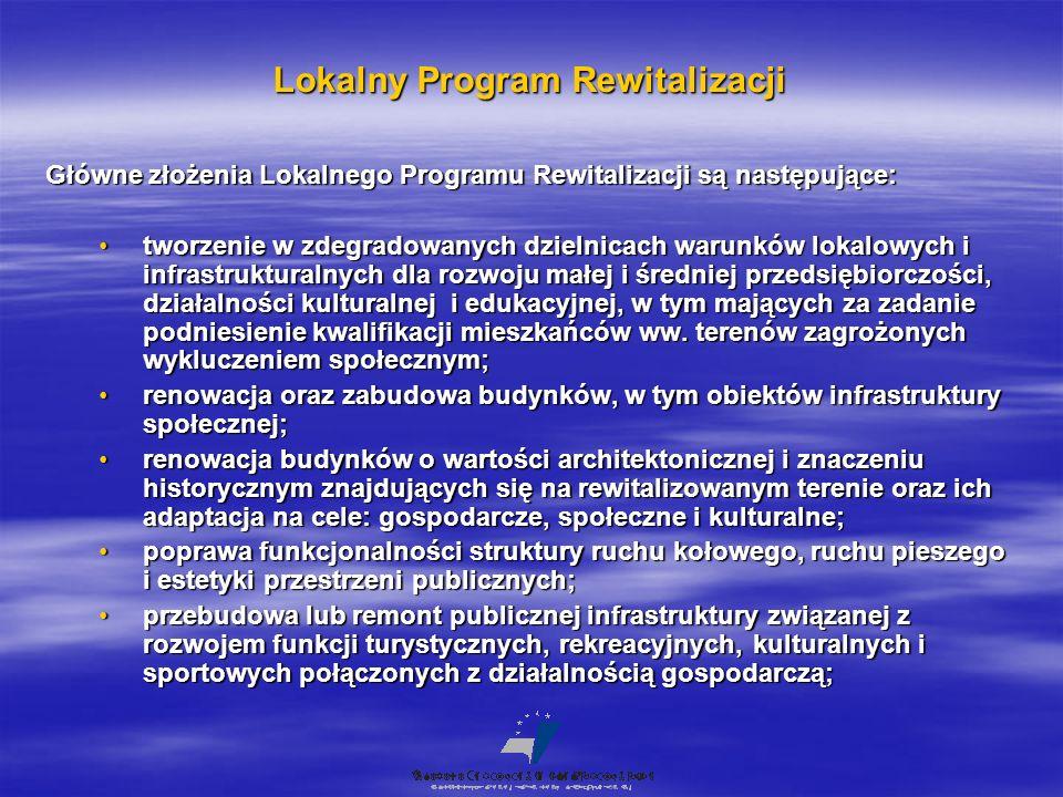 Lokalny Program Rewitalizacji Główne złożenia Lokalnego Programu Rewitalizacji są następujące: tworzenie w zdegradowanych dzielnicach warunków lokalow