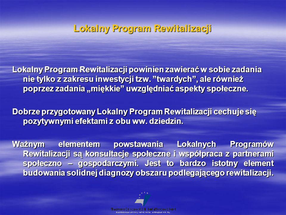 Lokalny Program Rewitalizacji Lokalny Program Rewitalizacji powinien zawierać w sobie zadania nie tylko z zakresu inwestycji tzw.