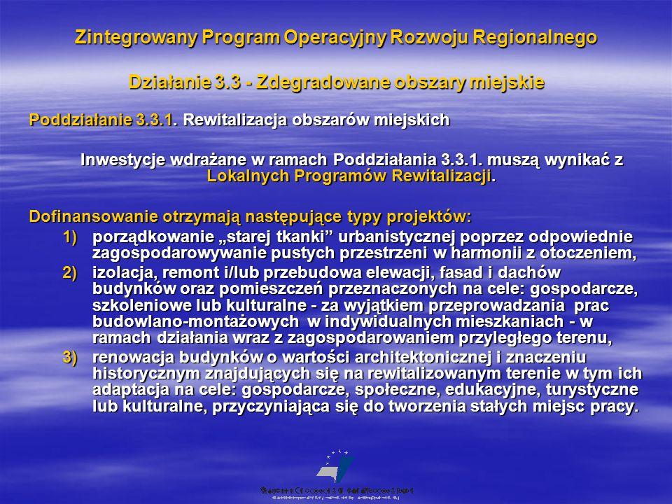 Zintegrowany Program Operacyjny Rozwoju Regionalnego Działanie 3.3 - Zdegradowane obszary miejskie Poddziałanie 3.3.1. Rewitalizacja obszarów miejskic