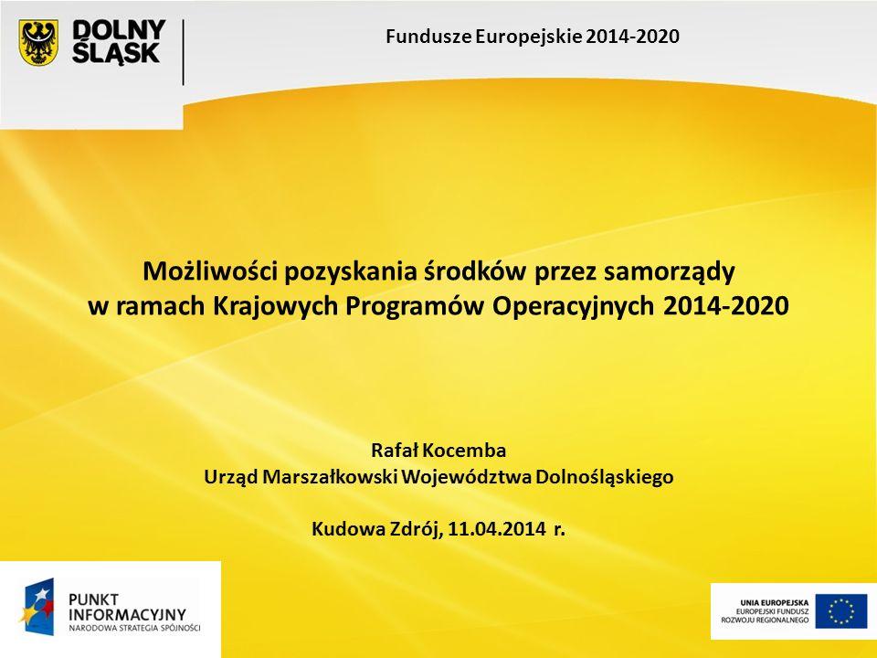 Możliwości pozyskania środków przez samorządy w ramach Krajowych Programów Operacyjnych 2014-2020 Fundusze Europejskie 2014-2020