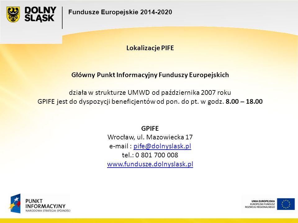 Fundusze Europejskie 2014-2020 Lokalizacje PIFE Główny Punkt Informacyjny Funduszy Europejskich działa w strukturze UMWD od października 2007 roku GPIFE jest do dyspozycji beneficjentów od pon.