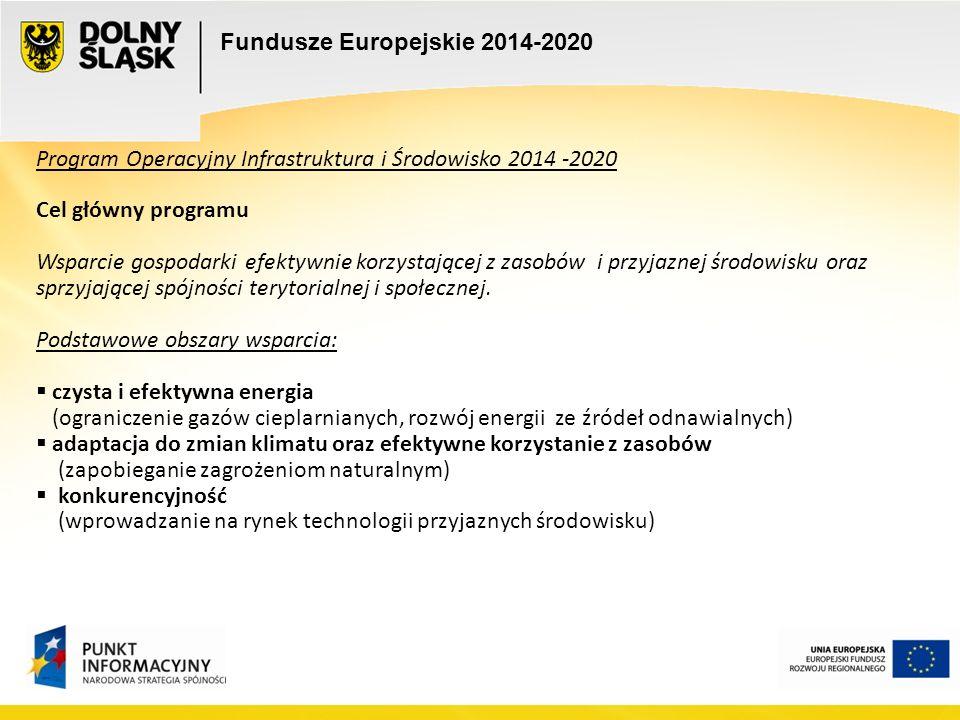 Program Operacyjny Infrastruktura i Środowisko 2014 -2020 Cel główny programu Wsparcie gospodarki efektywnie korzystającej z zasobów i przyjaznej środowisku oraz sprzyjającej spójności terytorialnej i społecznej.