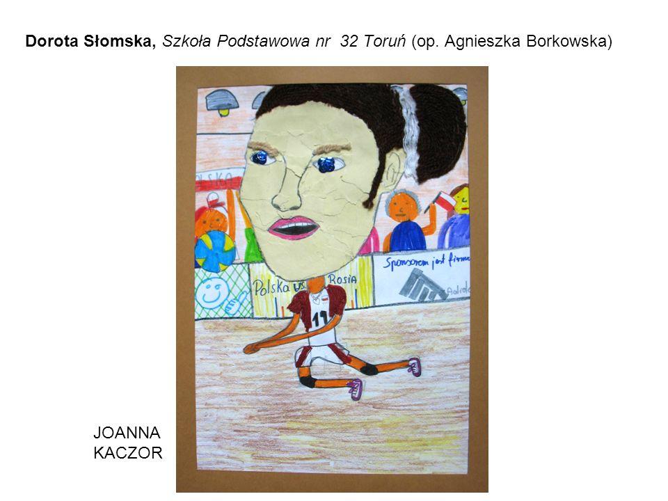 Dorota Słomska, Szkoła Podstawowa nr 32 Toruń (op. Agnieszka Borkowska) JOANNA KACZOR