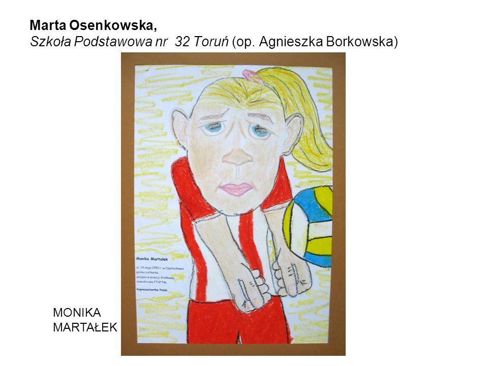 Marta Osenkowska, Szkoła Podstawowa nr 32 Toruń (op. Agnieszka Borkowska) MONIKA MARTAŁEK