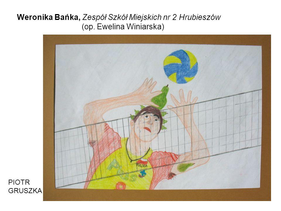 Weronika Bańka, Zespół Szkół Miejskich nr 2 Hrubieszów (op. Ewelina Winiarska) PIOTR GRUSZKA