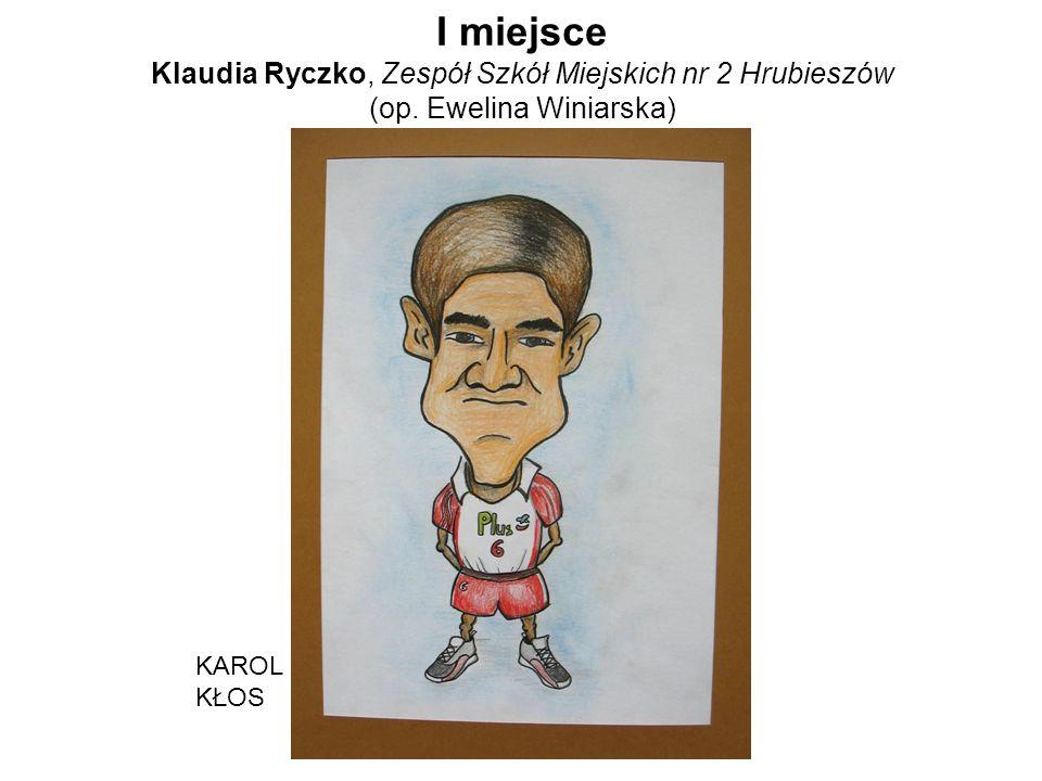 I miejsce Klaudia Ryczko, Zespół Szkół Miejskich nr 2 Hrubieszów (op. Ewelina Winiarska) KAROL KŁOS