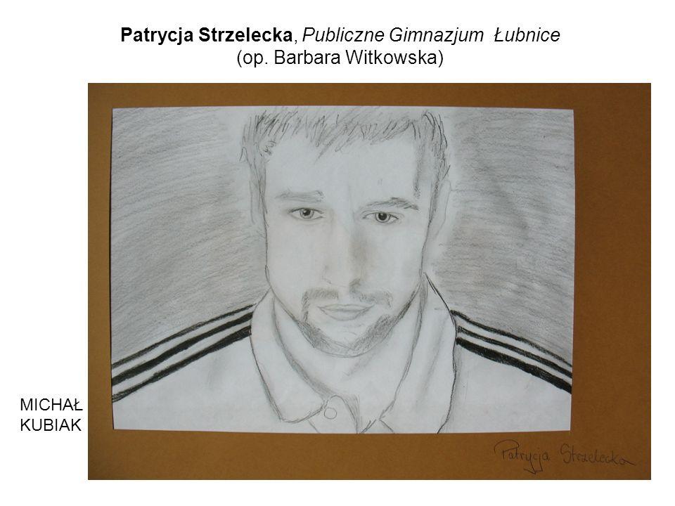 Patrycja Strzelecka, Publiczne Gimnazjum Łubnice (op. Barbara Witkowska) MICHAŁ KUBIAK