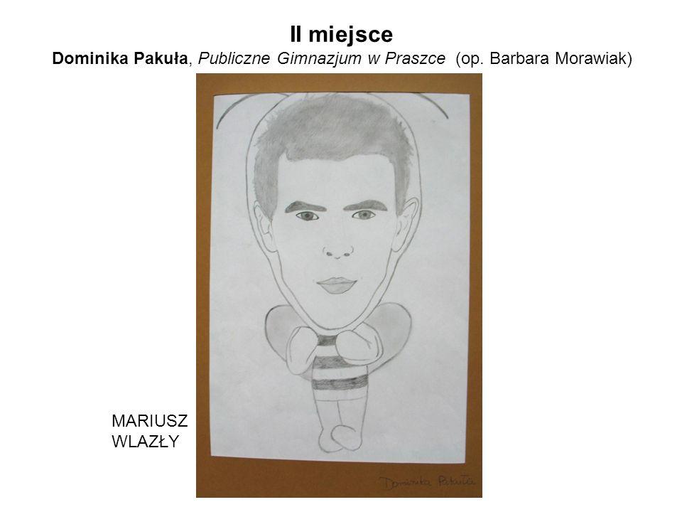 II miejsce Dominika Pakuła, Publiczne Gimnazjum w Praszce (op. Barbara Morawiak) MARIUSZ WLAZŁY