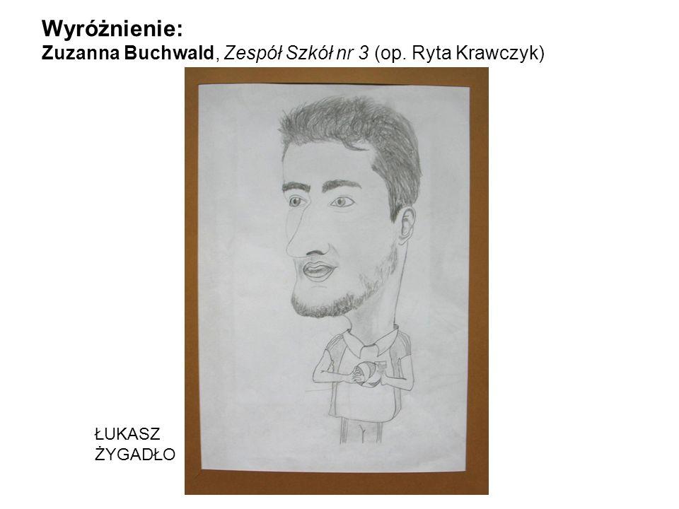 Wyróżnienie: Zuzanna Buchwald, Zespół Szkół nr 3 (op. Ryta Krawczyk) ŁUKASZ ŻYGADŁO