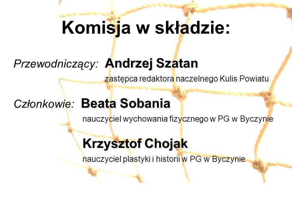 Komisja w składzie: Andrzej Szatan Przewodniczący: Andrzej Szatan zastępca redaktora naczelnego Kulis Powiatu Beata Sobania Członkowie: Beata Sobania