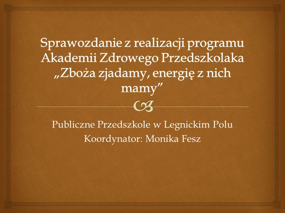 Publiczne Przedszkole w Legnickim Polu Koordynator: Monika Fesz