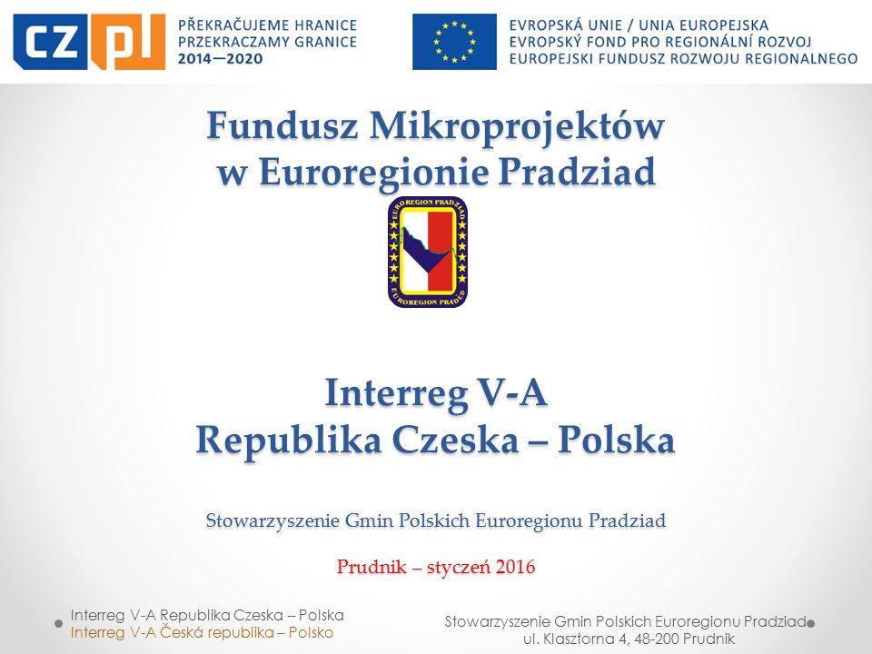 FUNDUSZ MIKROPROJEKTÓW W EUROREGIONIE PRADZIAD Oś priorytetowa 4 Współpraca instytucji i społeczności Interreg V-A Republika Czeska - Polska W ramach działania będą dofinansowywane mikroprojekty zmierzające do wzmacniania integracji na poziomie lokalnym, współpracy społeczeństwa obywatelskiego i inne działania przyczyniające się do spójności na poziomie lokalnym.