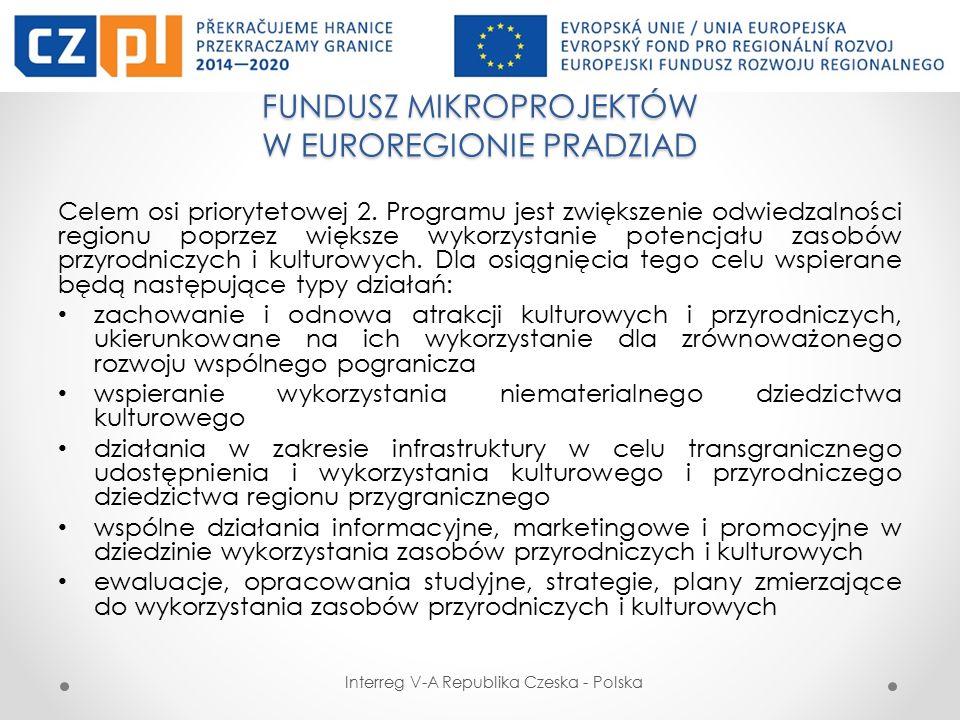 FUNDUSZ MIKROPROJEKTÓW W EUROREGIONIE PRADZIAD Interreg V-A Republika Czeska - Polska Celem osi priorytetowej 2.