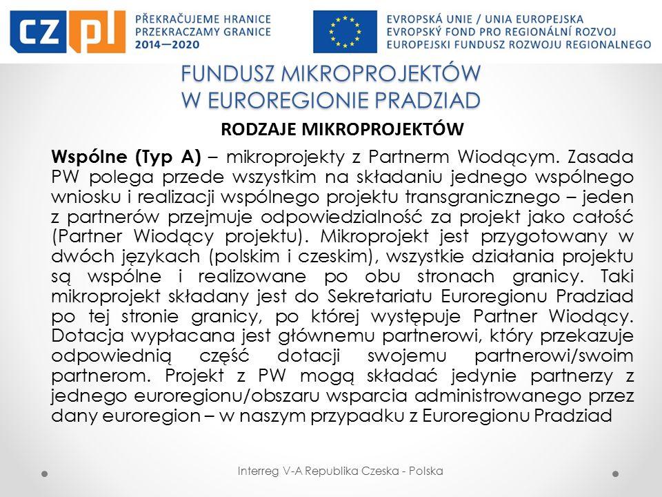 FUNDUSZ MIKROPROJEKTÓW W EUROREGIONIE PRADZIAD Interreg V-A Republika Czeska - Polska RODZAJE MIKROPROJEKTÓW Wspólne (Typ A) – mikroprojekty z Partnerm Wiodącym.