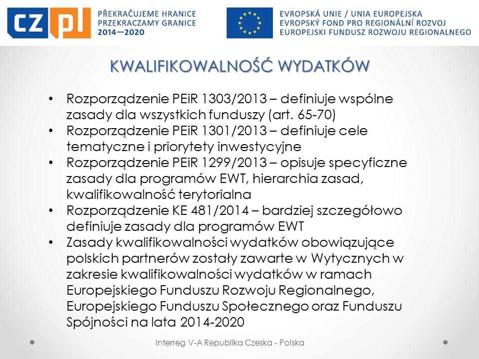 KWALIFIKOWALNOŚĆ WYDATKÓW Interreg V-A Republika Czeska - Polska Rozporządzenie PEiR 1303/2013 – definiuje wspólne zasady dla wszystkich funduszy (art.