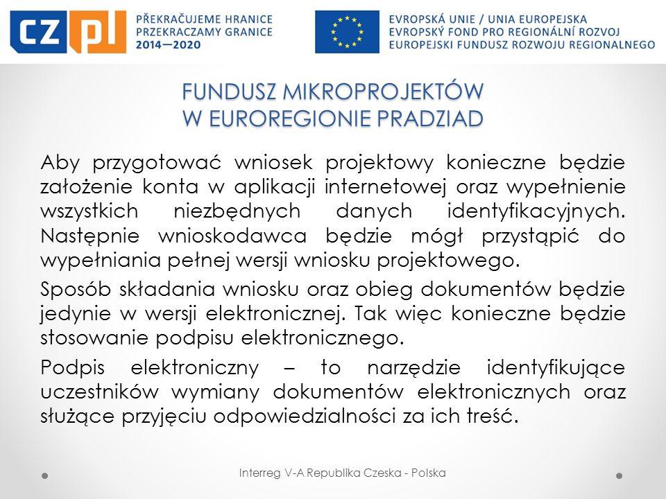 FUNDUSZ MIKROPROJEKTÓW W EUROREGIONIE PRADZIAD Interreg V-A Republika Czeska - Polska Aby przygotować wniosek projektowy konieczne będzie założenie konta w aplikacji internetowej oraz wypełnienie wszystkich niezbędnych danych identyfikacyjnych.