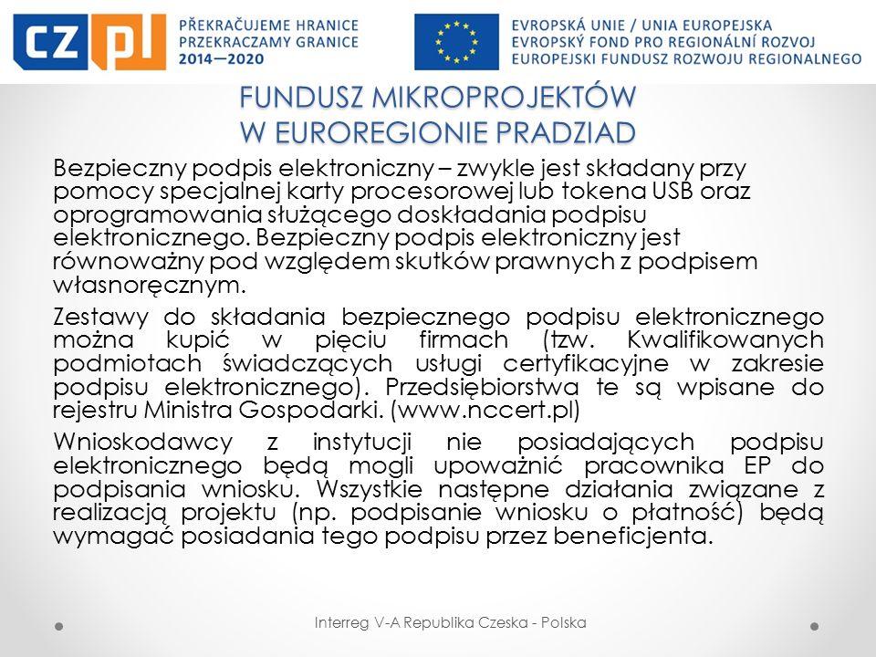 FUNDUSZ MIKROPROJEKTÓW W EUROREGIONIE PRADZIAD Interreg V-A Republika Czeska - Polska Bezpieczny podpis elektroniczny – zwykle jest składany przy pomocy specjalnej karty procesorowej lub tokena USB oraz oprogramowania służącego doskładania podpisu elektronicznego.