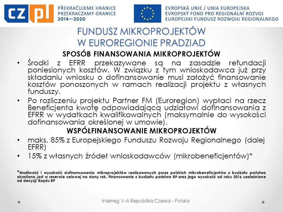 FUNDUSZ MIKROPROJEKTÓW W EUROREGIONIE PRADZIAD Interreg V-A Republika Czeska - Polska Korzyści z realizacji projektu z Partnerem Wiodącym (Typ A) Tylko w przypadku mikroprojektów z Partnerem Wiodącym za wydatki kwalifikowalne mogą być uznane wydatki na przygotowanie projektu w wysokości maksymalnie 1% całkowitych wydatków kwalifikowalnych, o ile powstaną w okresie od 01.01.2014 do momentu rejestracji projektu przez Partnera FM i zostaną uznane za kwalifikowalne.