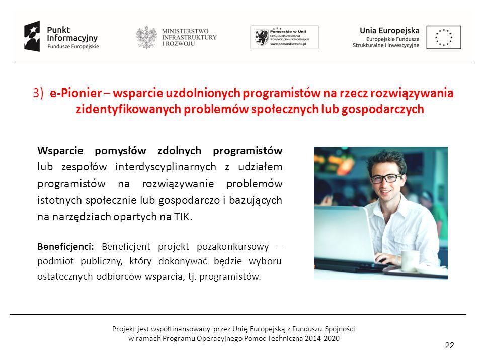 Projekt jest współfinansowany przez Unię Europejską z Funduszu Spójności w ramach Programu Operacyjnego Pomoc Techniczna 2014-2020 22 Wsparcie pomysłów zdolnych programistów lub zespołów interdyscyplinarnych z udziałem programistów na rozwiązywanie problemów istotnych społecznie lub gospodarczo i bazujących na narzędziach opartych na TIK.