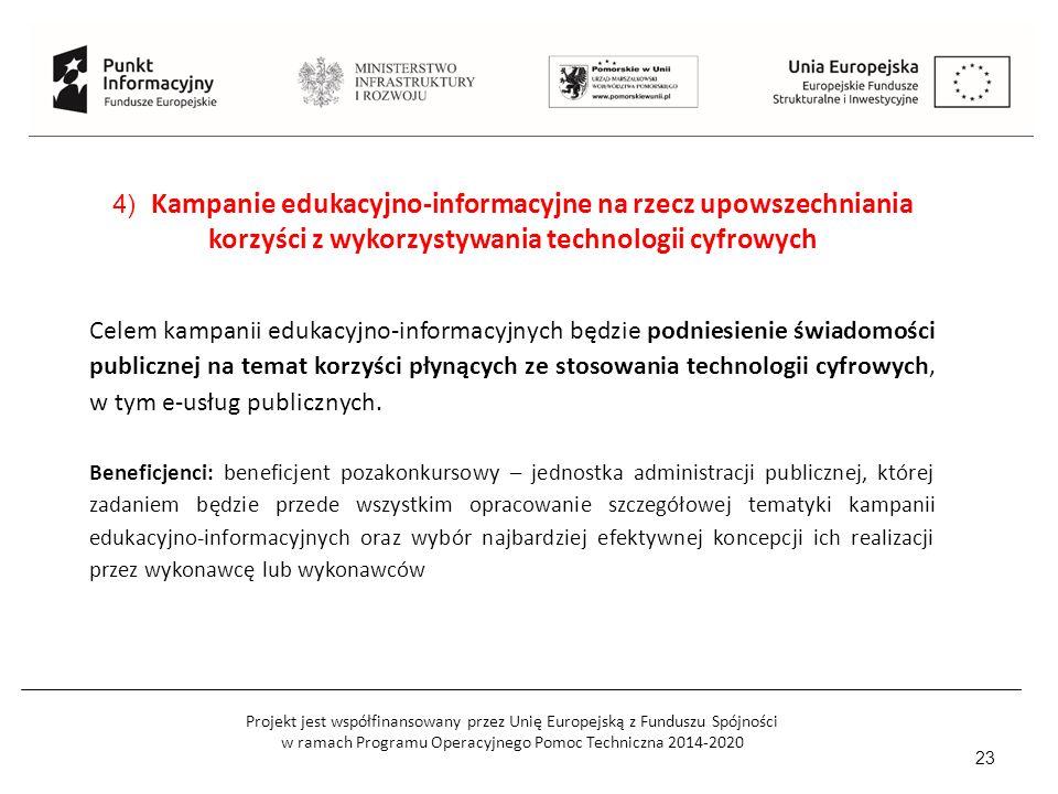 Projekt jest współfinansowany przez Unię Europejską z Funduszu Spójności w ramach Programu Operacyjnego Pomoc Techniczna 2014-2020 23 Celem kampanii edukacyjno-informacyjnych będzie podniesienie świadomości publicznej na temat korzyści płynących ze stosowania technologii cyfrowych, w tym e-usług publicznych.