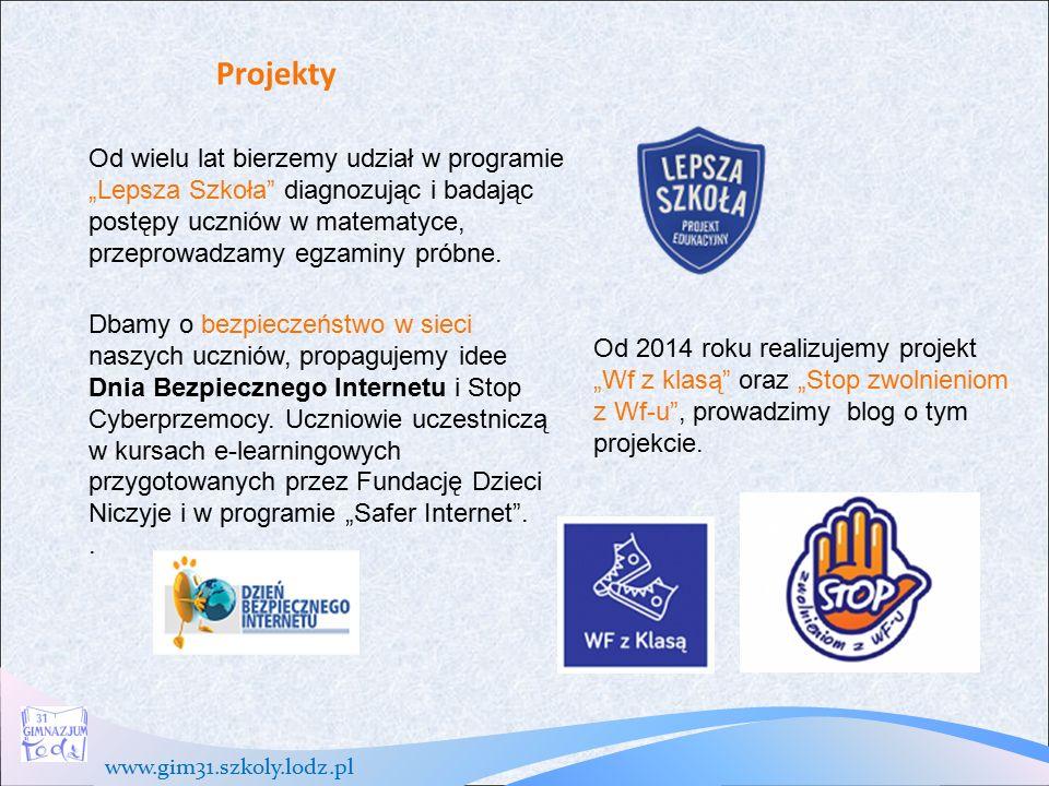 """www.gim31.szkoly.lodz.pl Projekty Od wielu lat bierzemy udział w programie """"Lepsza Szkoła diagnozując i badając postępy uczniów w matematyce, przeprowadzamy egzaminy próbne."""
