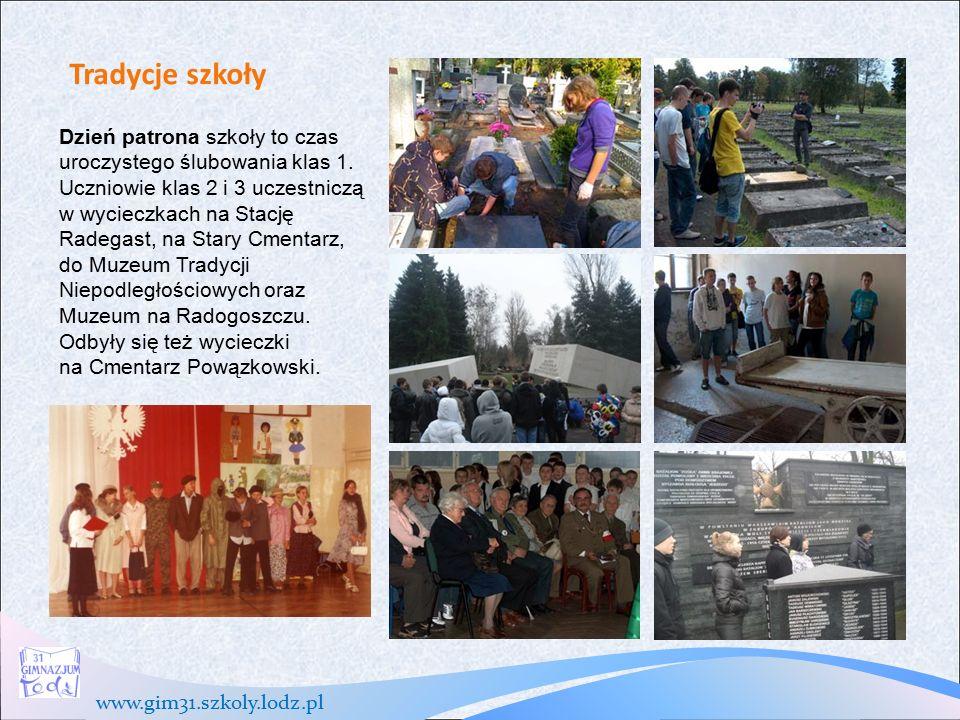 www.gim31.szkoly.lodz.pl Tradycje szkoły Dzień patrona szkoły to czas uroczystego ślubowania klas 1.