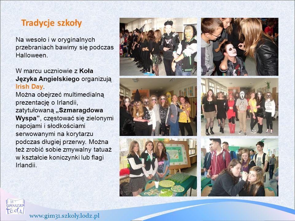 www.gim31.szkoly.lodz.pl Tradycje szkoły Na wesoło i w oryginalnych przebraniach bawimy się podczas Halloween.