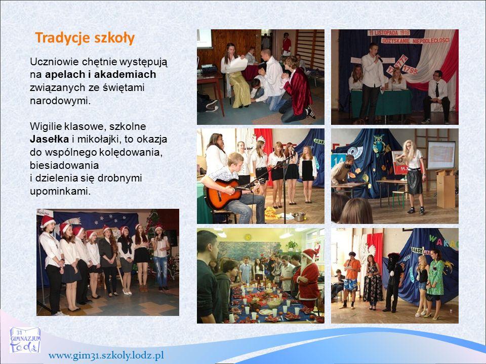 www.gim31.szkoly.lodz.pl Tradycje szkoły Uczniowie chętnie występują na apelach i akademiach związanych ze świętami narodowymi.