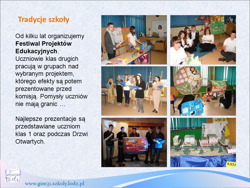 www.gim31.szkoly.lodz.pl Tradycje szkoły Od kilku lat organizujemy Festiwal Projektów Edukacyjnych.