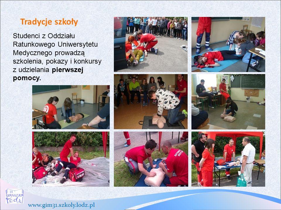 www.gim31.szkoly.lodz.pl Tradycje szkoły Studenci z Oddziału Ratunkowego Uniwersytetu Medycznego prowadzą szkolenia, pokazy i konkursy z udzielania pierwszej pomocy.