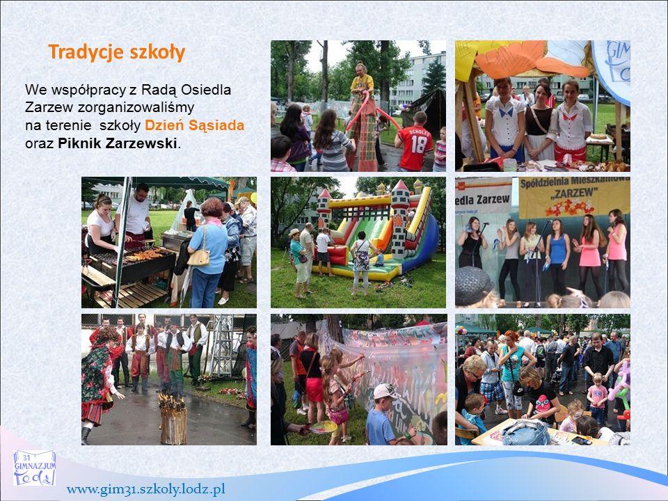 www.gim31.szkoly.lodz.pl Tradycje szkoły We współpracy z Radą Osiedla Zarzew zorganizowaliśmy na terenie szkoły Dzień Sąsiada oraz Piknik Zarzewski.