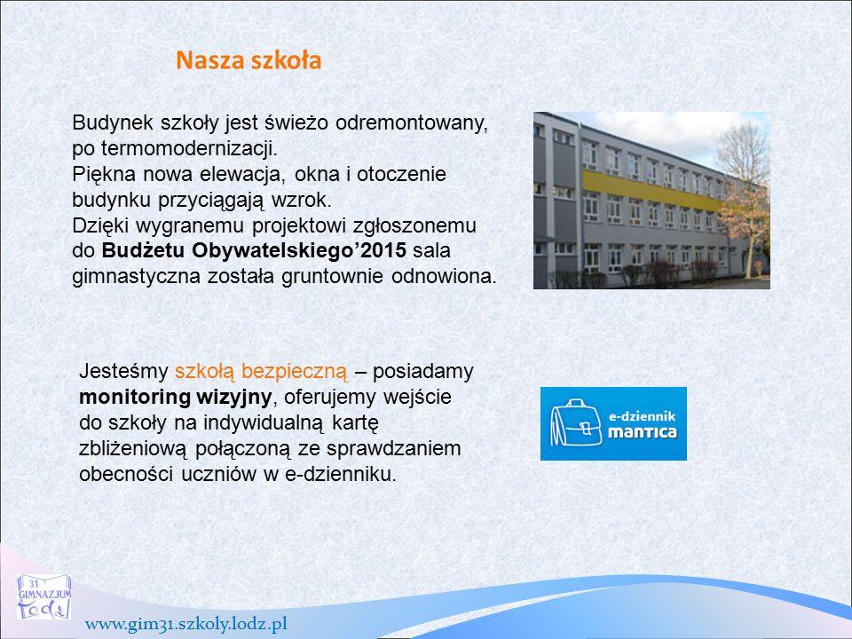 www.gim31.szkoly.lodz.pl Nasza szkoła Budynek szkoły jest świeżo odremontowany, po termomodernizacji.